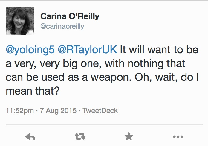 It will want to be a very, very big one, with nothing that can be used as a weapon. Oh, wait, do I mean that?